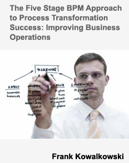 The Five Stage BPM Approach to Process Transformation Success: Improving Business Operations